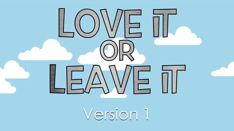 Love it or Leave it - Version 1