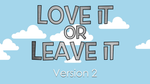 Love it or Leave it - Version 2