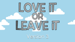 Love it or Leave it - Version 3