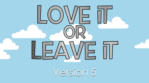 Love it or Leave it - Version 5