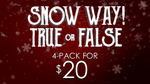 Snow Way True or False 4-Pack