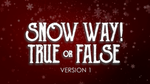 Snow Way True or False - Version 1
