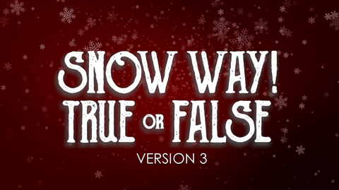 Snow Way True or False - Version 3