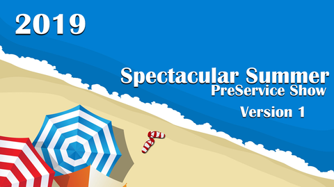 2019 - Spectacular Summer PreService Show - Version 1