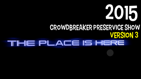 2015 - Crowdbreaker PreService Show - Version 3