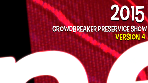 2015 - Crowdbreaker PreService Show - Version 4