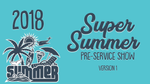 2018 - Super Summer PreService Show - Version 1