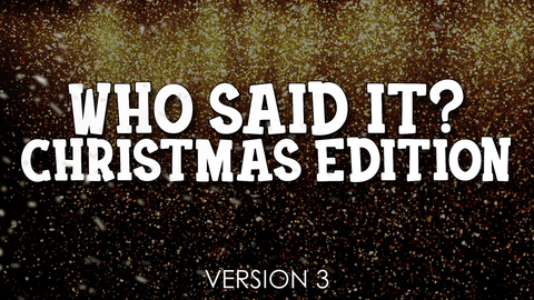 Who Said It, Christmas Edition - Version 3