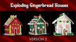 Exploding Gingerbread Houses - Version 2