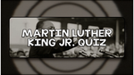 Martin Luther King, Jr.  Quiz