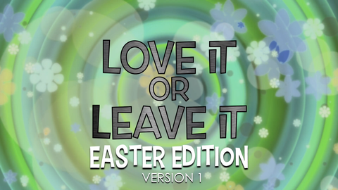Love it or Leave it Easter Edition, Version 1