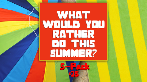 What Would You Rather  Do this  Summer 5-Pack