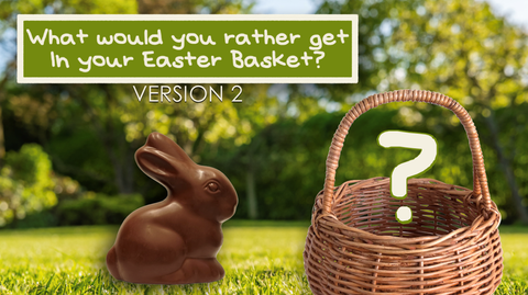 What Would You Rather Get in Your Easter Basket - Version 2