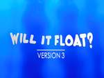 Will it Float - Version 3