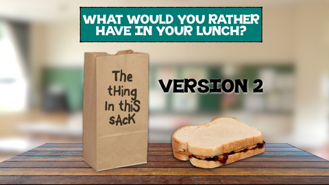 What Would You Rather Have in Your Lunch - Version 2