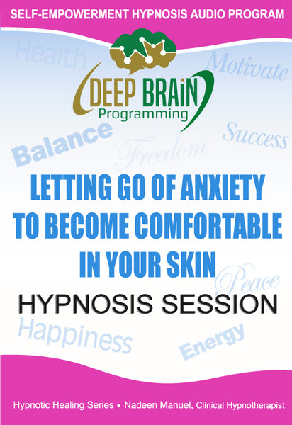Letting Go Of Anxiety To Become Comfortable In Your Own Skin Self Hypnosis mp3 audio Hypnosis Session - Nadeen Manuel
