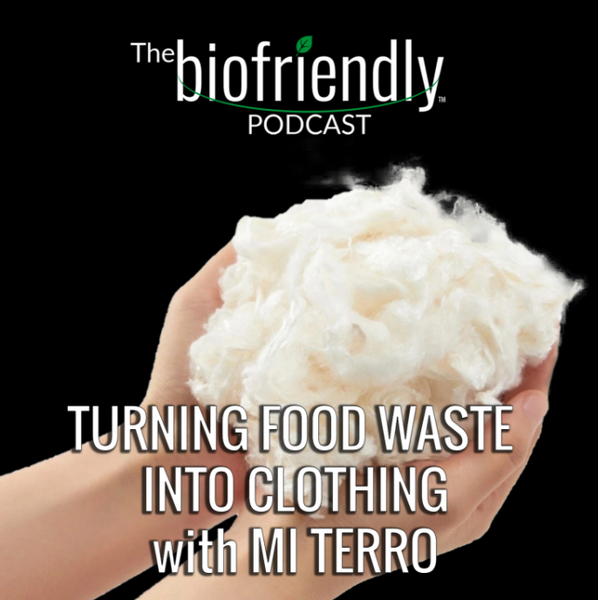 The Biofriendly Podcast: Turning Food Waste Into Clothing with Mi Terro