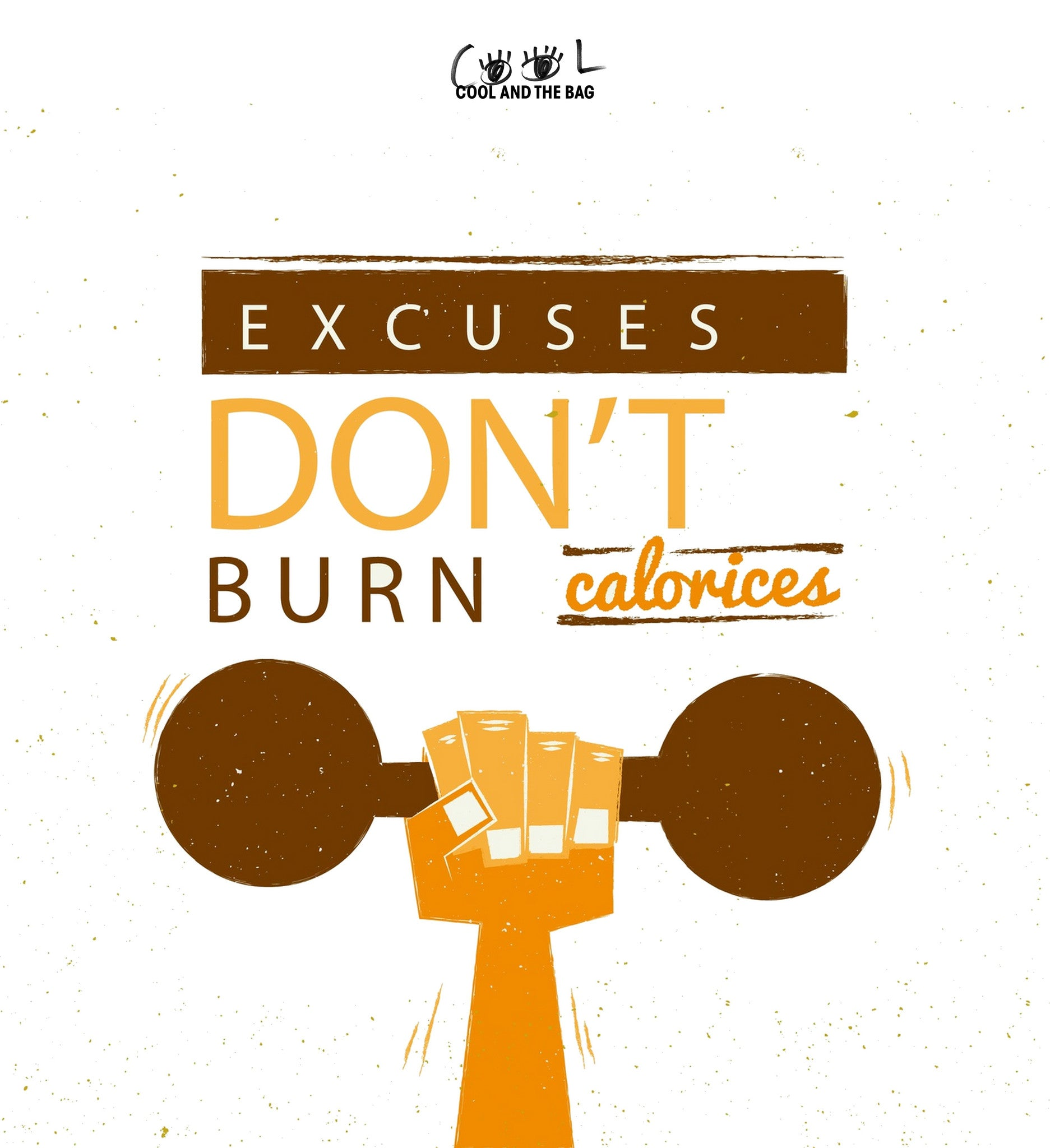Excuses don't burn calorices