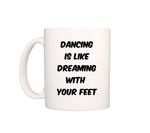 mug Dancing is like dreaming with your feet