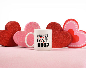 Where's The Love Bro?: Coffee Mug