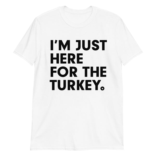 I'M JUST HERE FOR THE TURKEY | Short-Sleeve Unisex T-Shirt | moar.