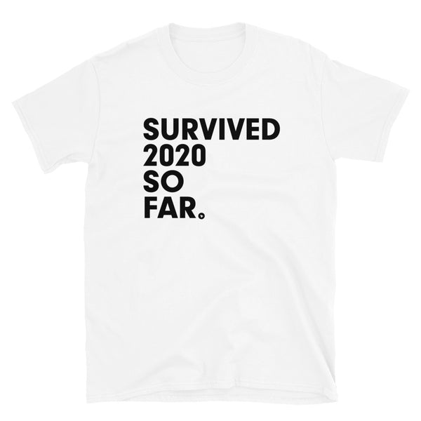 SURVIVED 2020 SO FAR | Short-Sleeve Unisex T-Shirt | moar.