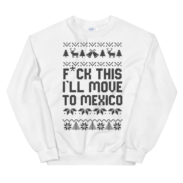 F*CK THIS I'LL MOVE TO MEXICO  |  Unisex Sweatshirt  | moar.