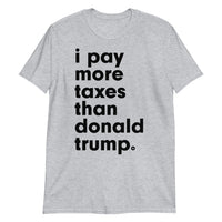 I PAY MORE TAXES THAN DONALD TRUMP | Short-Sleeve Unisex T-Shirt | moar.
