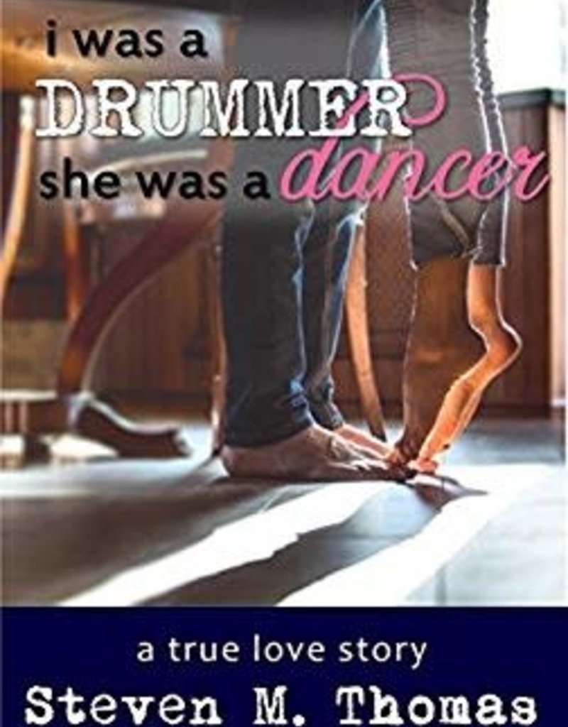 I Was A Drummer, She Was A Dancer by Steven M Thomas
