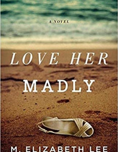 Love Her Madly by M Elizabeth Lee