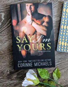 Say I'm Yours, #3 by Corinne Michaels