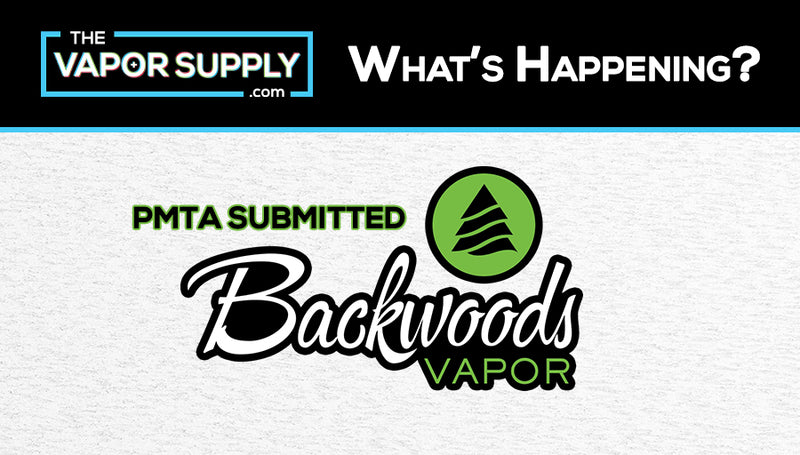 Backwoods Vapor Joins the List of PMTA Submitted Brands