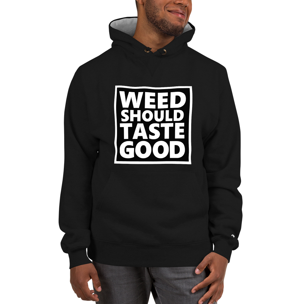 Weed Should Taste Good - Loyal To The Soil - Champion Hoodie