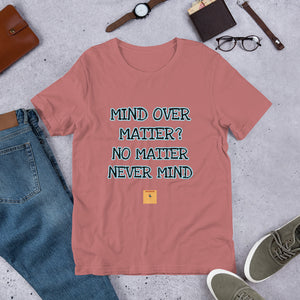 MIND OVER MATTER?- NO MATTER NEVER MIND