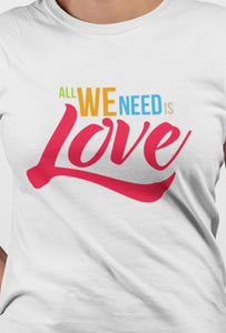 All We Need Is Love - Short Sleeve White Color T-shirt For Girls - stylewati.com