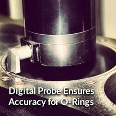 Digital Probe Ensures Accuracy for O-Rings