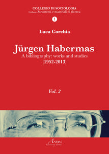 Jurgen Habermas. A bibliography: works and studies (1952-2013) Vol. II