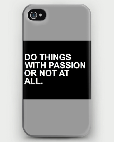 DO THINGS WITH PASSION OR NOT AT ALL iPhone Case