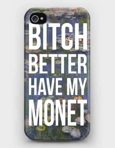 Bitch Better Have My Monet iPhone Case