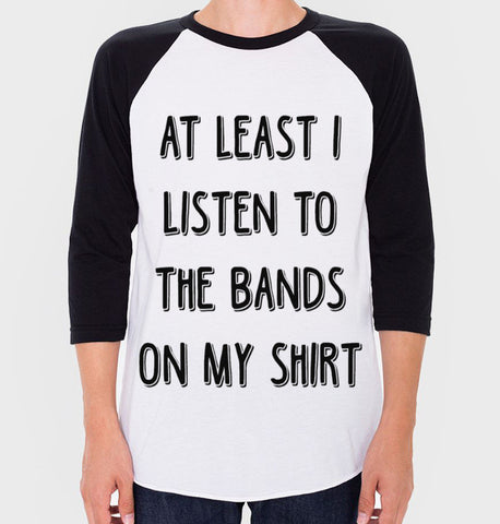 At Least I Listen To The Bands On My Shirt Baseball Tee (Unisex)