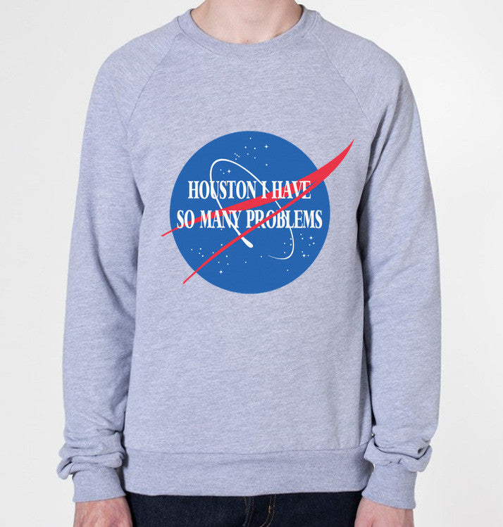 Houston I Have So Many Problems Crewneck Sweatshirt (Unisex)