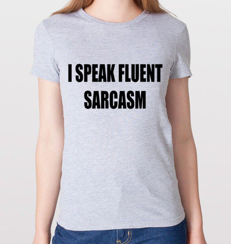 I Speak Fluent Sarcasm T-Shirt (Women)