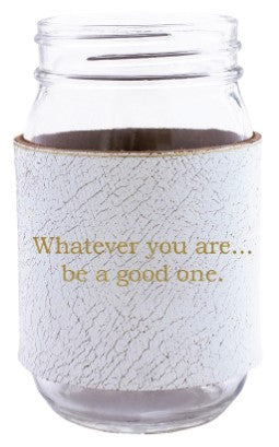 Be a Good One.... Leather Mason Jar Sleeve (Wht/Gld)