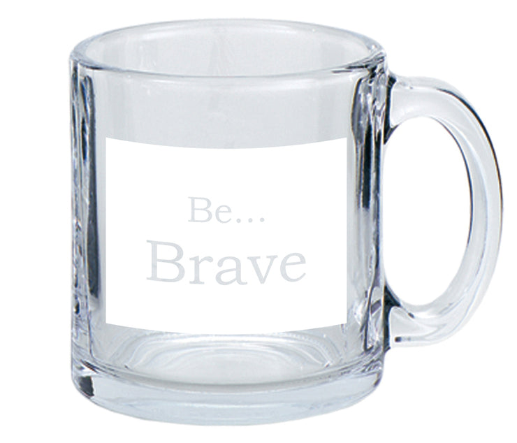 Be Brave…Coffee Mug