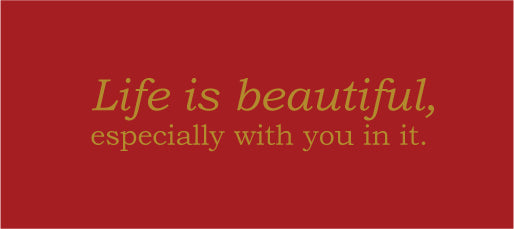 Life is beautiful, especially with you in it card