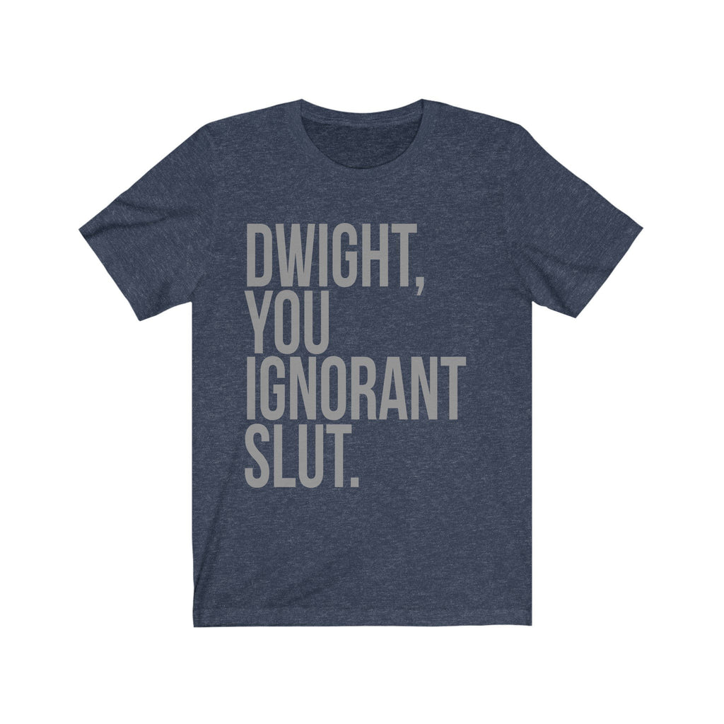 The Office TV Show Gifts - Dwight You Ignorant Slut - Funny Unisex Shirt
