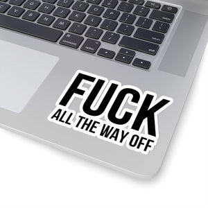 Fuck All THE WAY OFF - Funny Quote Die-Cut Stickers - Stickers for Laptop - Waterbottle Sticker