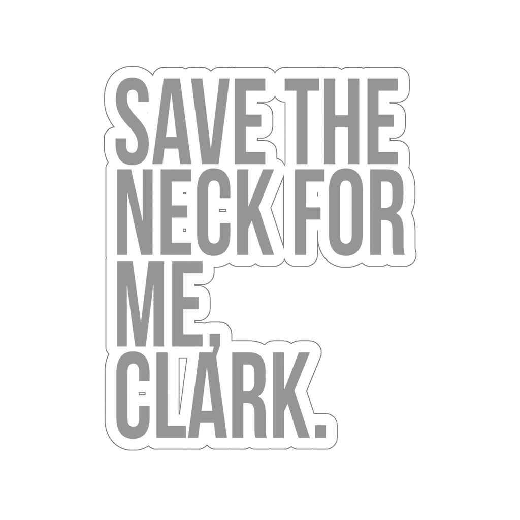 Save The Neck for Me Clark - National Lampoons Christmas Vacation Stickers - Funny Stickers - Stickers for Laptop - Waterbottle Sticker