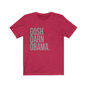 Gosh Darn Obama. - I Miss Obama Shirt -  Funny Unisex Shirt