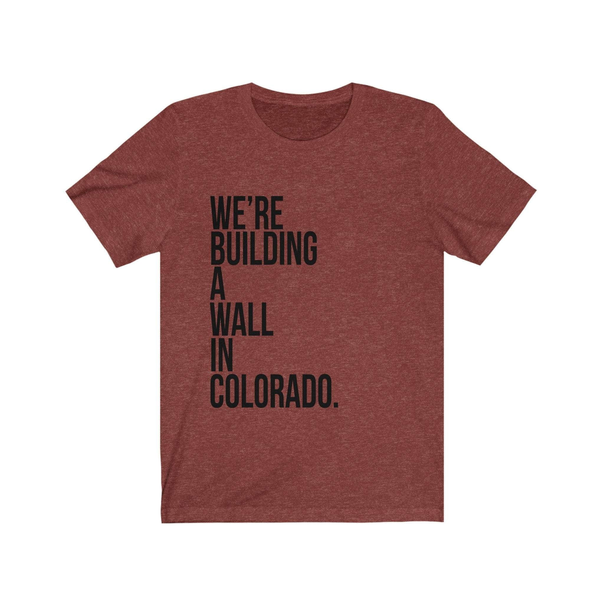 Donald Trump Shirt - We're Building A Wall In Colorado -  Funny Unisex Shirt